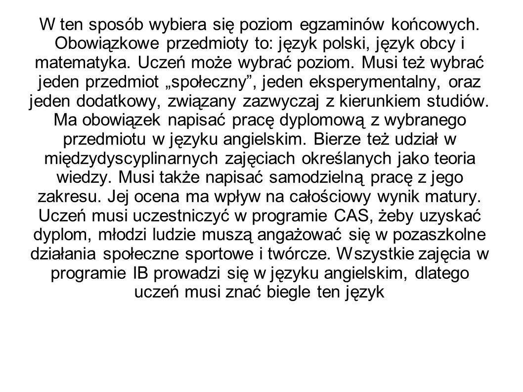 W ten sposób wybiera się poziom egzaminów końcowych. Obowiązkowe przedmioty to: język polski, język obcy i matematyka. Uczeń może wybrać poziom. Musi