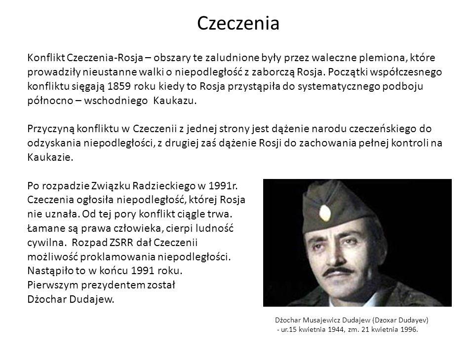 Konflikt Czeczenia-Rosja – obszary te zaludnione były przez waleczne plemiona, które prowadziły nieustanne walki o niepodległość z zaborczą Rosja.