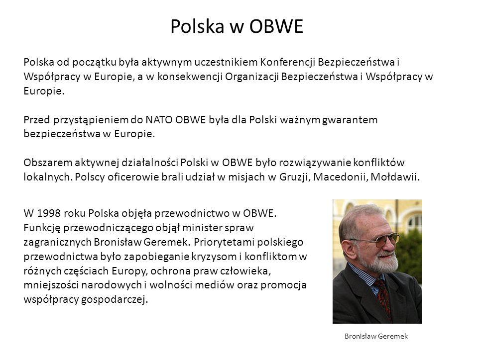 Polska w OBWE Polska od początku była aktywnym uczestnikiem Konferencji Bezpieczeństwa i Współpracy w Europie, a w konsekwencji Organizacji Bezpieczeń