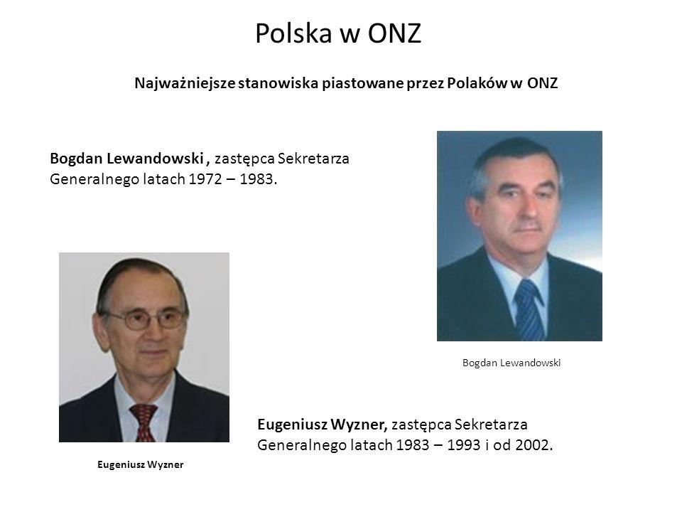 Polska w ONZ Najważniejsze stanowiska piastowane przez Polaków w ONZ Bogdan Lewandowski Bogdan Lewandowski, zastępca Sekretarza Generalnego latach 197
