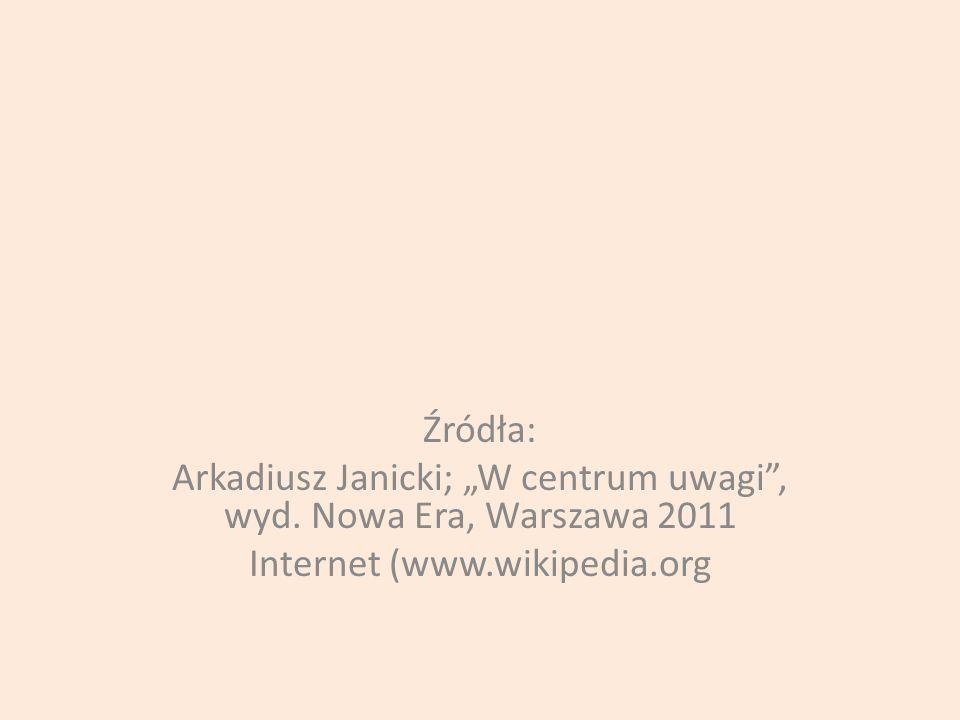 Źródła: Arkadiusz Janicki; W centrum uwagi, wyd.