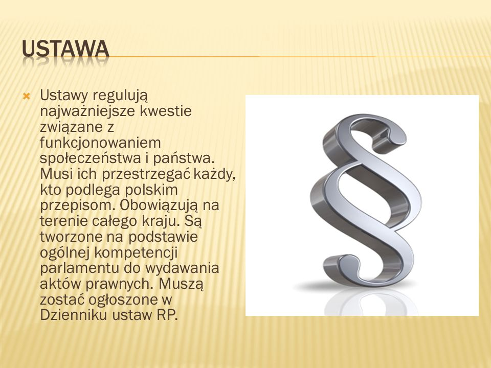 Ustawy regulują najważniejsze kwestie związane z funkcjonowaniem społeczeństwa i państwa. Musi ich przestrzegać każdy, kto podlega polskim przepisom.