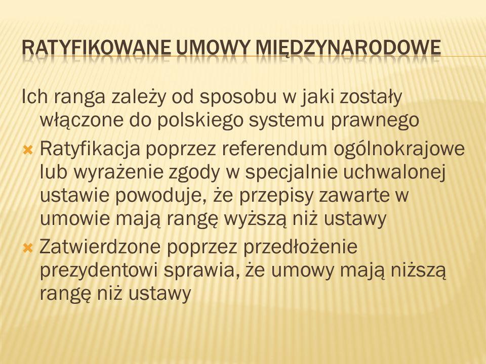 Ich ranga zależy od sposobu w jaki zostały włączone do polskiego systemu prawnego Ratyfikacja poprzez referendum ogólnokrajowe lub wyrażenie zgody w s