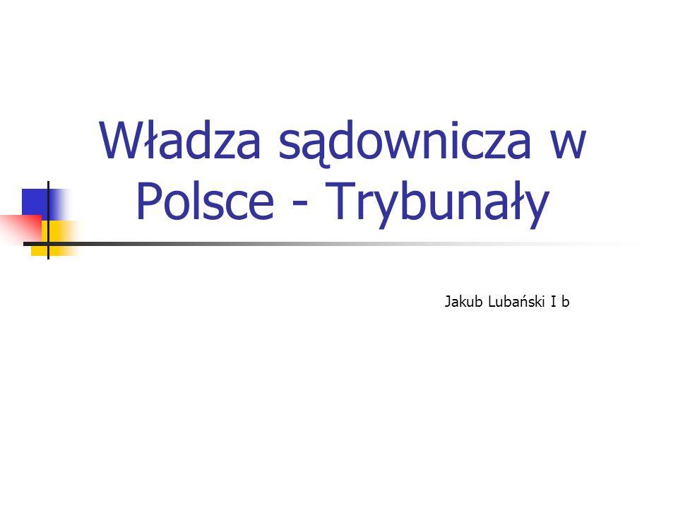 Władza sądownicza w Polsce - Trybunały Jakub Lubański I b