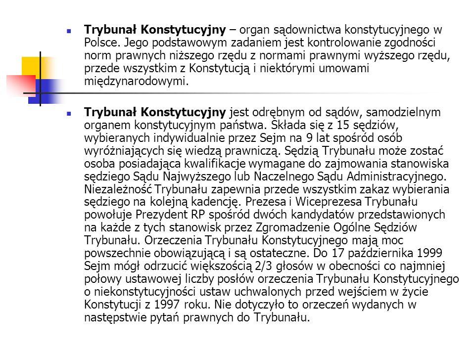 Trybunał Konstytucyjny – organ sądownictwa konstytucyjnego w Polsce. Jego podstawowym zadaniem jest kontrolowanie zgodności norm prawnych niższego rzę