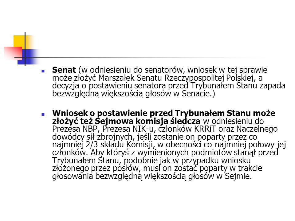 Senat (w odniesieniu do senatorów, wniosek w tej sprawie może złożyć Marszałek Senatu Rzeczypospolitej Polskiej, a decyzja o postawieniu senatora prze