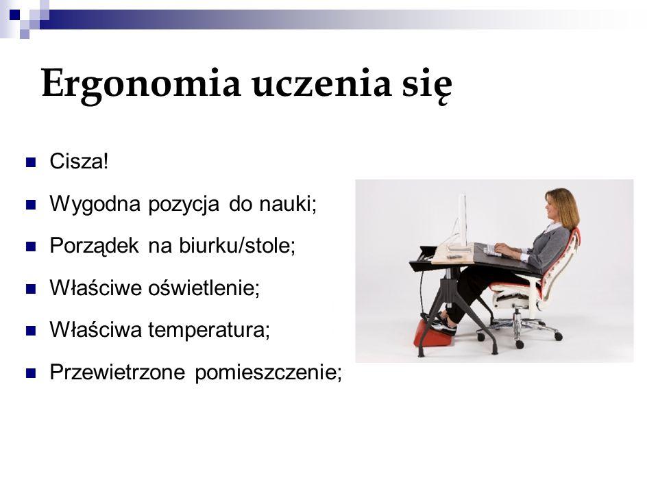 Ergonomia uczenia się Cisza! Wygodna pozycja do nauki; Porządek na biurku/stole; Właściwe oświetlenie; Właściwa temperatura; Przewietrzone pomieszczen