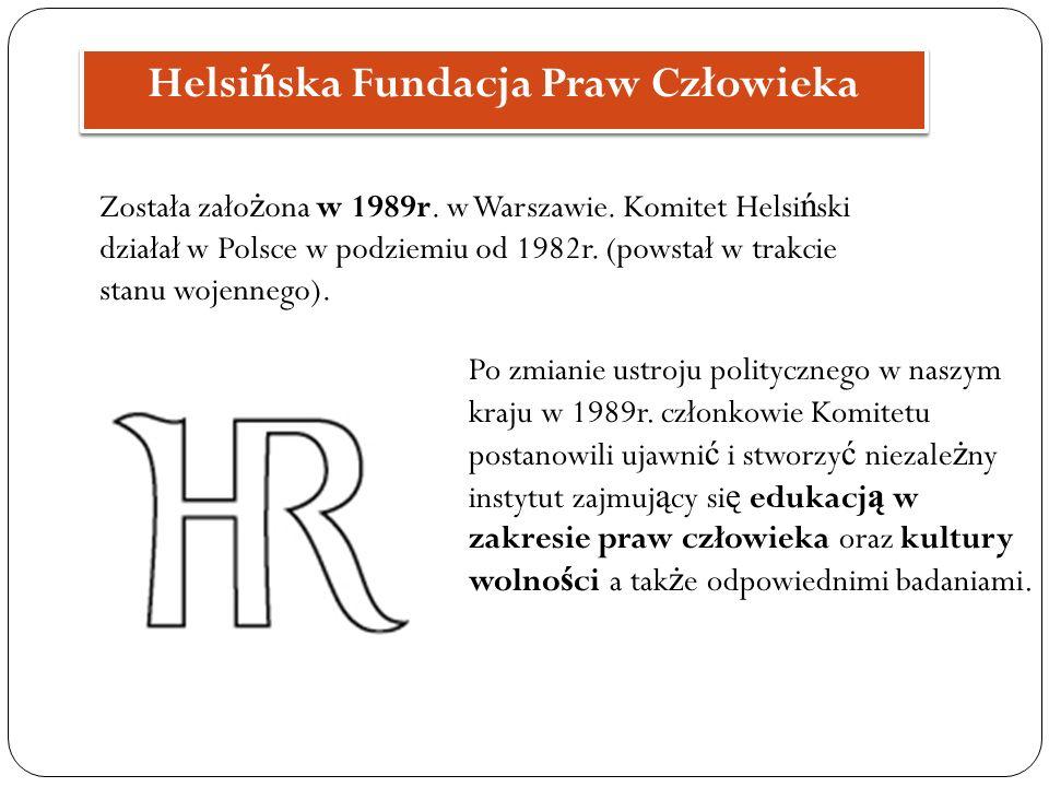 Została zało ż ona w 1989r. w Warszawie. Komitet Helsi ń ski działał w Polsce w podziemiu od 1982r. (powstał w trakcie stanu wojennego). Helsi ń ska F