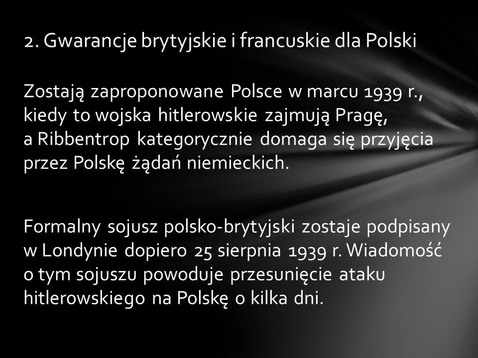 Zostają zaproponowane Polsce w marcu 1939 r., kiedy to wojska hitlerowskie zajmują Pragę, a Ribbentrop kategorycznie domaga się przyjęcia przez Polskę