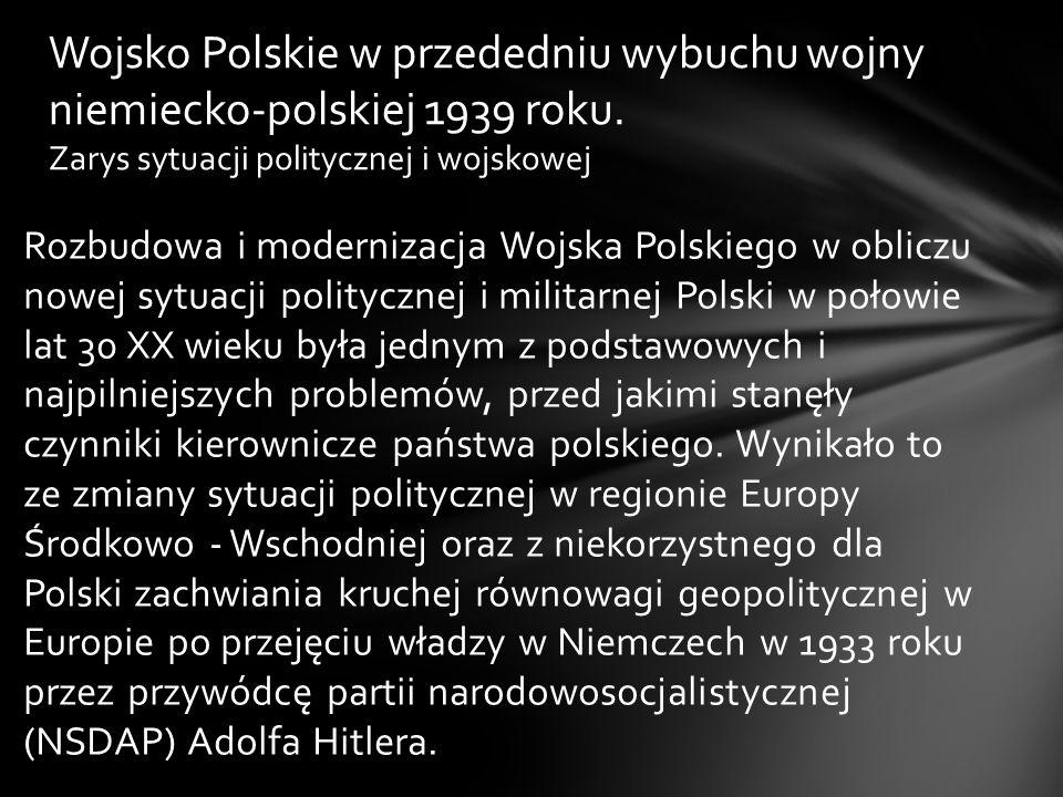 Rozbudowa i modernizacja Wojska Polskiego w obliczu nowej sytuacji politycznej i militarnej Polski w połowie lat 30 XX wieku była jednym z podstawowyc
