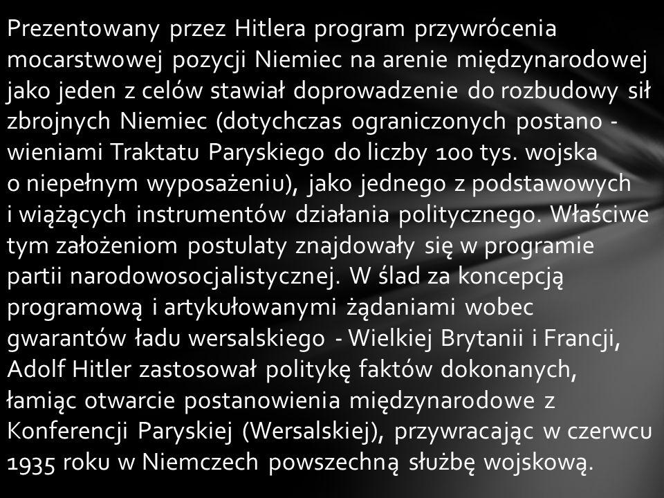 Prezentowany przez Hitlera program przywrócenia mocarstwowej pozycji Niemiec na arenie międzynarodowej jako jeden z celów stawiał doprowadzenie do roz