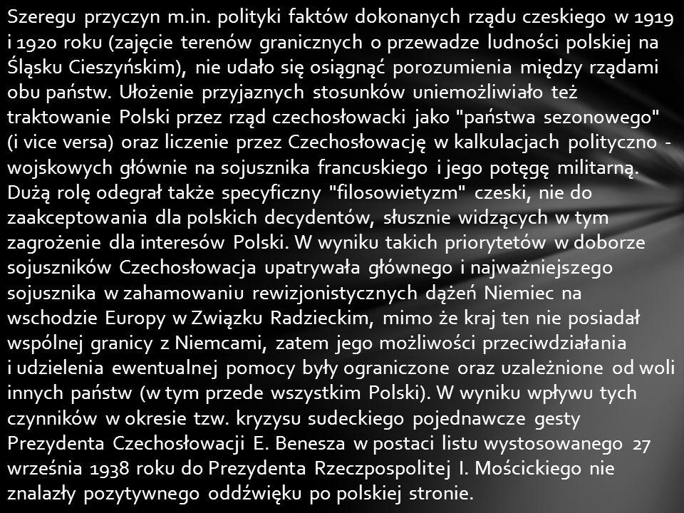 Szeregu przyczyn m.in. polityki faktów dokonanych rządu czeskiego w 1919 i 1920 roku (zajęcie terenów granicznych o przewadze ludności polskiej na Ślą