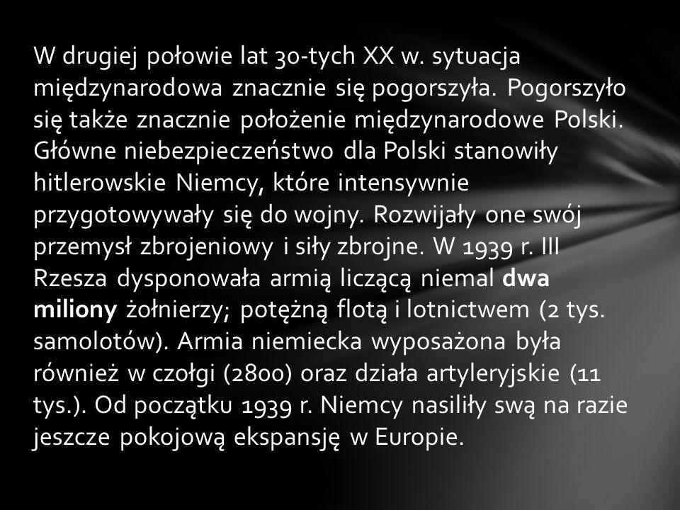 W drugiej połowie lat 30-tych XX w. sytuacja międzynarodowa znacznie się pogorszyła. Pogorszyło się także znacznie położenie międzynarodowe Polski. Gł