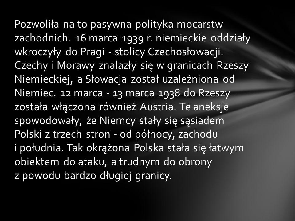 Pozwoliła na to pasywna polityka mocarstw zachodnich. 16 marca 1939 r. niemieckie oddziały wkroczyły do Pragi - stolicy Czechosłowacji. Czechy i Moraw