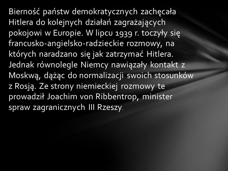 Bierność państw demokratycznych zachęcała Hitlera do kolejnych działań zagrażających pokojowi w Europie. W lipcu 1939 r. toczyły się francusko-angiels