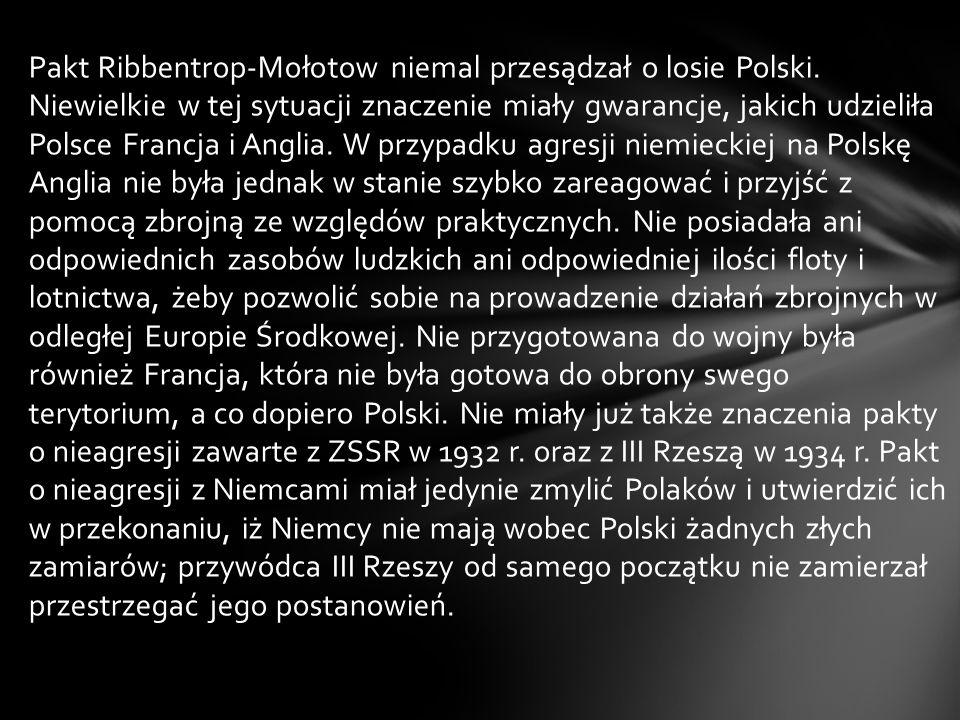 Pakt Ribbentrop-Mołotow niemal przesądzał o losie Polski. Niewielkie w tej sytuacji znaczenie miały gwarancje, jakich udzieliła Polsce Francja i Angli