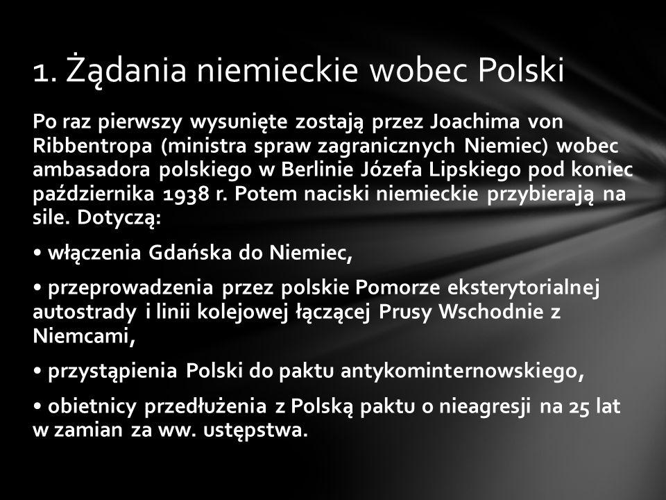 Po raz pierwszy wysunięte zostają przez Joachima von Ribbentropa (ministra spraw zagranicznych Niemiec) wobec ambasadora polskiego w Berlinie Józefa L