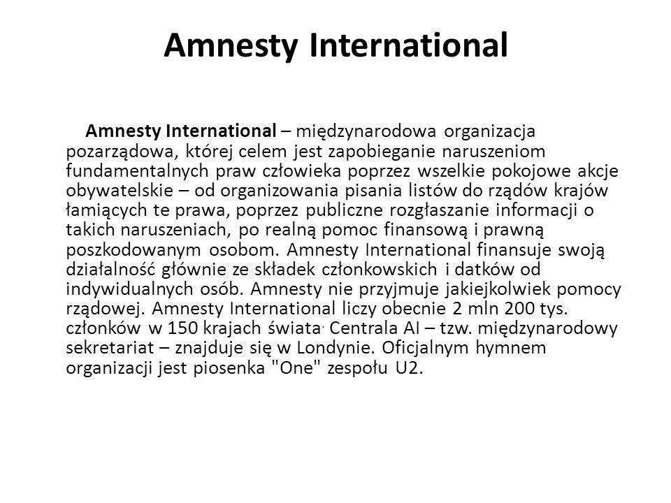 Amnesty International Amnesty International – międzynarodowa organizacja pozarządowa, której celem jest zapobieganie naruszeniom fundamentalnych praw