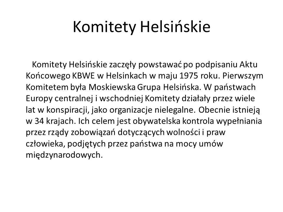 Komitety Helsińskie Komitety Helsińskie zaczęły powstawać po podpisaniu Aktu Końcowego KBWE w Helsinkach w maju 1975 roku. Pierwszym Komitetem była Mo
