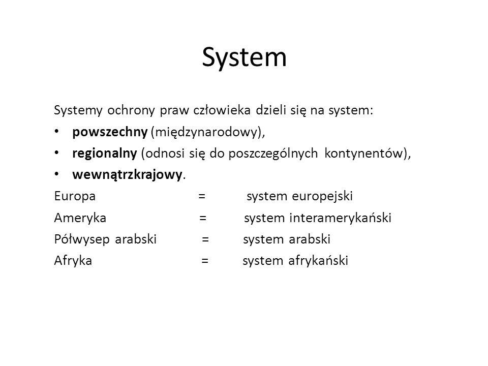 System Systemy ochrony praw człowieka dzieli się na system: powszechny (międzynarodowy), regionalny (odnosi się do poszczególnych kontynentów), wewnąt