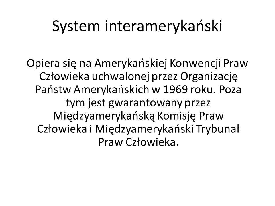 System interamerykański Opiera się na Amerykańskiej Konwencji Praw Człowieka uchwalonej przez Organizację Państw Amerykańskich w 1969 roku. Poza tym j