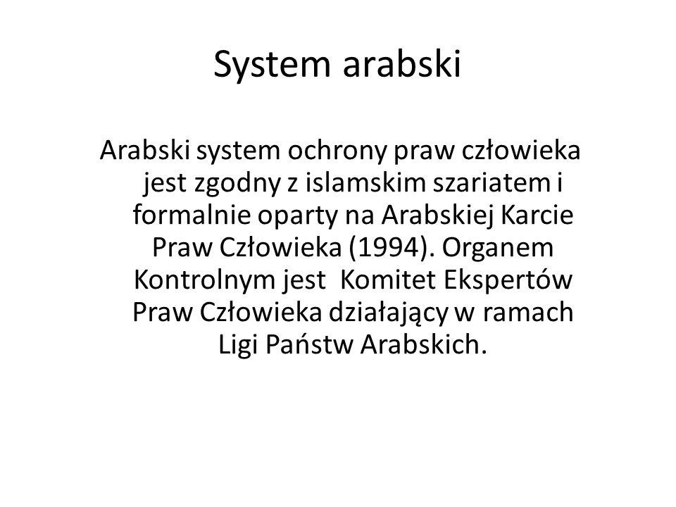 System arabski Arabski system ochrony praw człowieka jest zgodny z islamskim szariatem i formalnie oparty na Arabskiej Karcie Praw Człowieka (1994). O