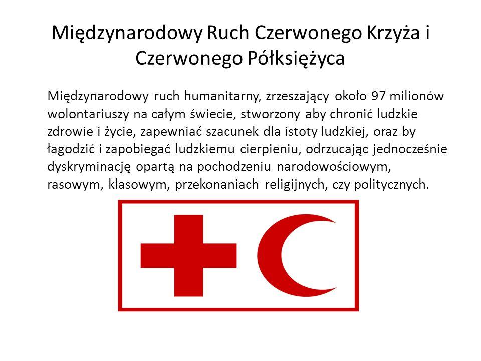 Międzynarodowy Ruch Czerwonego Krzyża i Czerwonego Półksiężyca Międzynarodowy ruch humanitarny, zrzeszający około 97 milionów wolontariuszy na całym ś