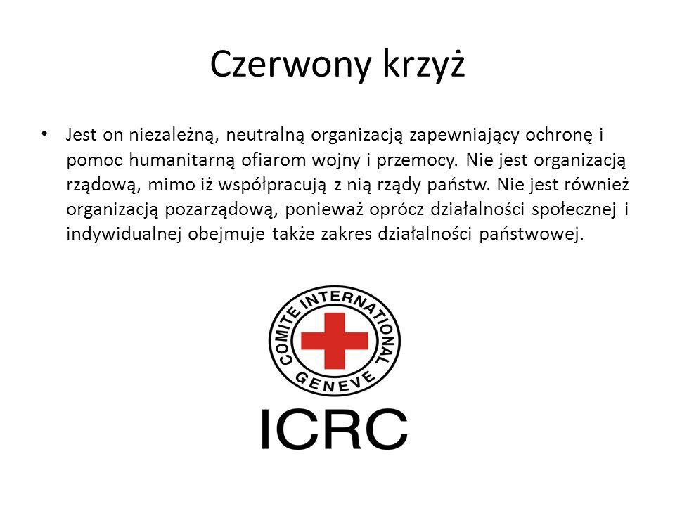 Czerwony krzyż Jest on niezależną, neutralną organizacją zapewniający ochronę i pomoc humanitarną ofiarom wojny i przemocy. Nie jest organizacją rządo
