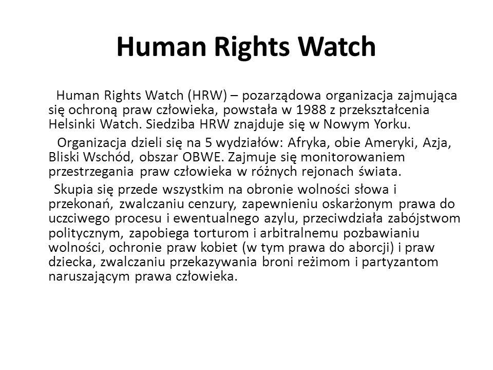 Human Rights Watch Human Rights Watch (HRW) – pozarządowa organizacja zajmująca się ochroną praw człowieka, powstała w 1988 z przekształcenia Helsinki