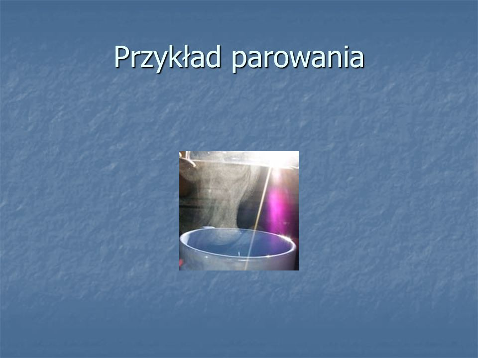 8.Para wodna Para wodna powstaje w wyniku parowania wody lub sublimacji lodu podczas tego procesu cząsteczka wody odrywa się od cieczy lub ciała stałe
