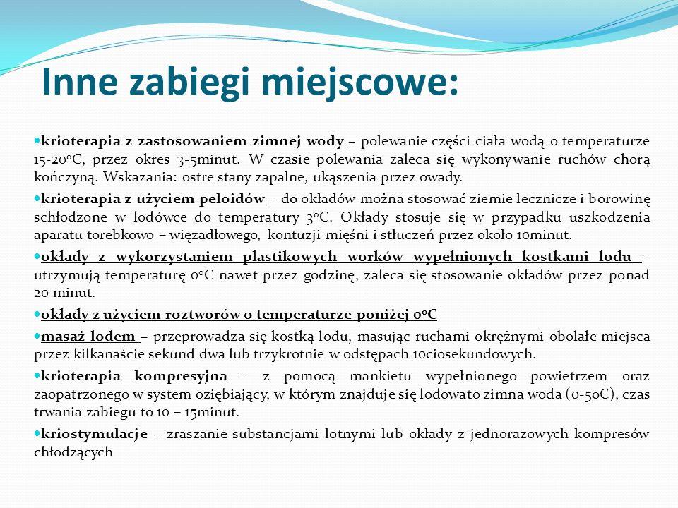 Inne zabiegi miejscowe: krioterapia z zastosowaniem zimnej wody – polewanie części ciała wodą o temperaturze 15-20 o C, przez okres 3-5minut. W czasie