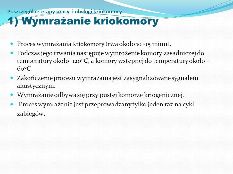 Poszczególne etapy pracy i obsługi kriokomory 1) Wymrażanie kriokomory Proces wymrażania Kriokomory trwa około 10 -15 minut. Podczas jego trwania nast