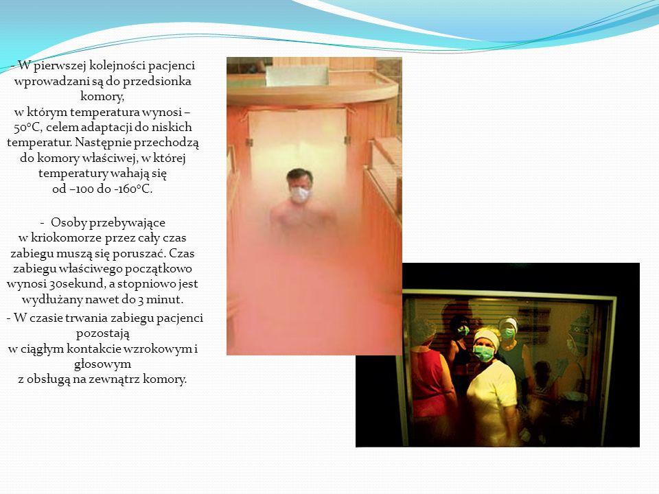 - W pierwszej kolejności pacjenci wprowadzani są do przedsionka komory, w którym temperatura wynosi – 50 o C, celem adaptacji do niskich temperatur. N