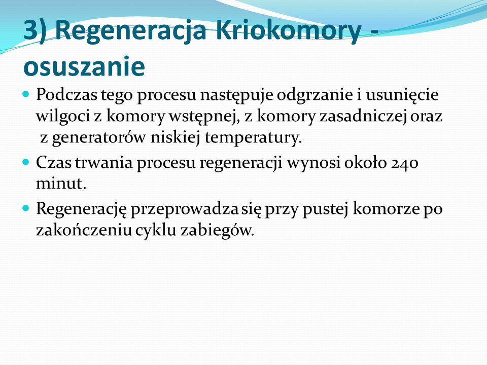 3) Regeneracja Kriokomory - osuszanie Podczas tego procesu następuje odgrzanie i usunięcie wilgoci z komory wstępnej, z komory zasadniczej oraz z gene