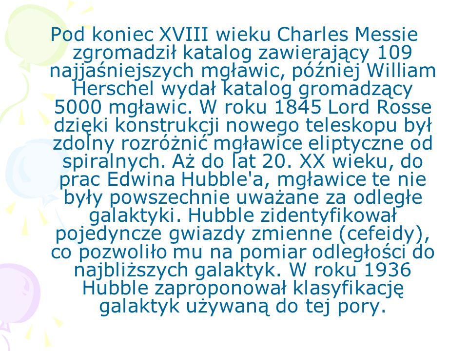 Pod koniec XVIII wieku Charles Messie zgromadził katalog zawierający 109 najjaśniejszych mgławic, później William Herschel wydał katalog gromadzący 50