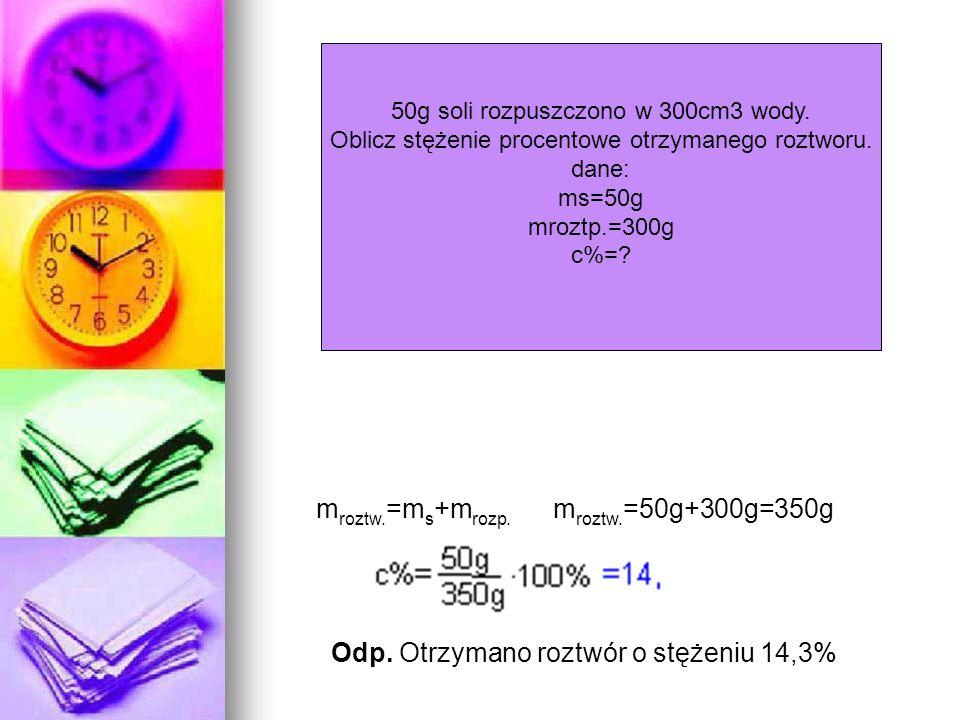 50g soli rozpuszczono w 300cm3 wody. Oblicz stężenie procentowe otrzymanego roztworu. dane: ms=50g mroztp.=300g c%=? m roztw. =m s +m rozp. m roztw. =