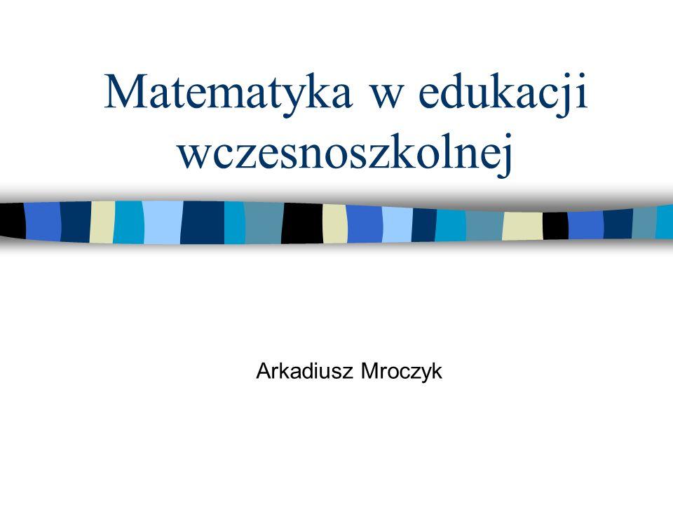 Matematyka w edukacji wczesnoszkolnej Arkadiusz Mroczyk