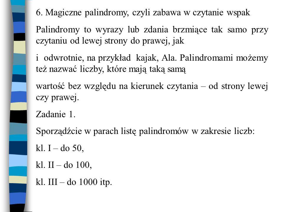 6. Magiczne palindromy, czyli zabawa w czytanie wspak Palindromy to wyrazy lub zdania brzmiące tak samo przy czytaniu od lewej strony do prawej, jak i