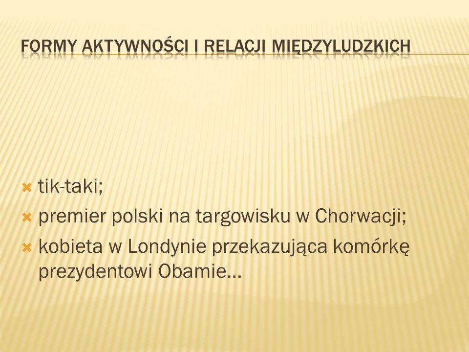 tik-taki; premier polski na targowisku w Chorwacji; kobieta w Londynie przekazująca komórkę prezydentowi Obamie…