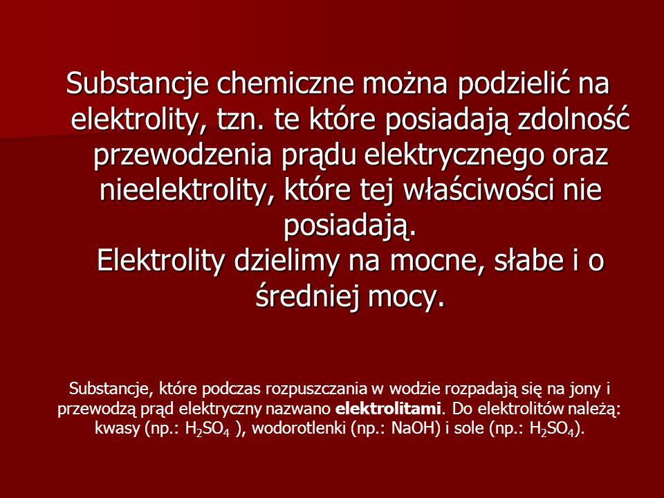 Substancje chemiczne można podzielić na elektrolity, tzn. te które posiadają zdolność przewodzenia prądu elektrycznego oraz nieelektrolity, które tej