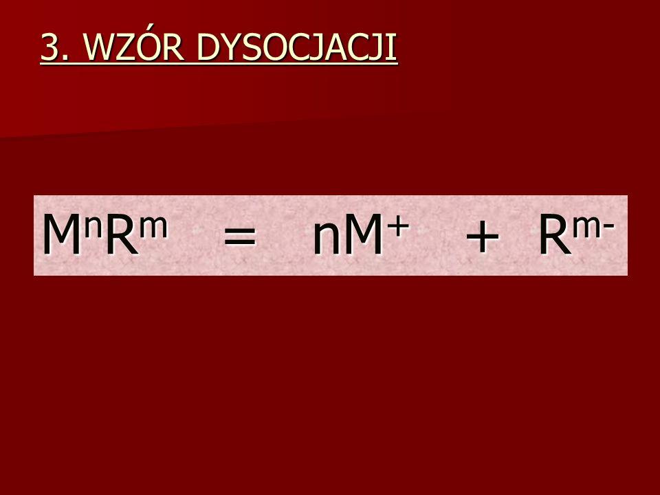 3. WZÓR DYSOCJACJI M n R m = nM + + R m-