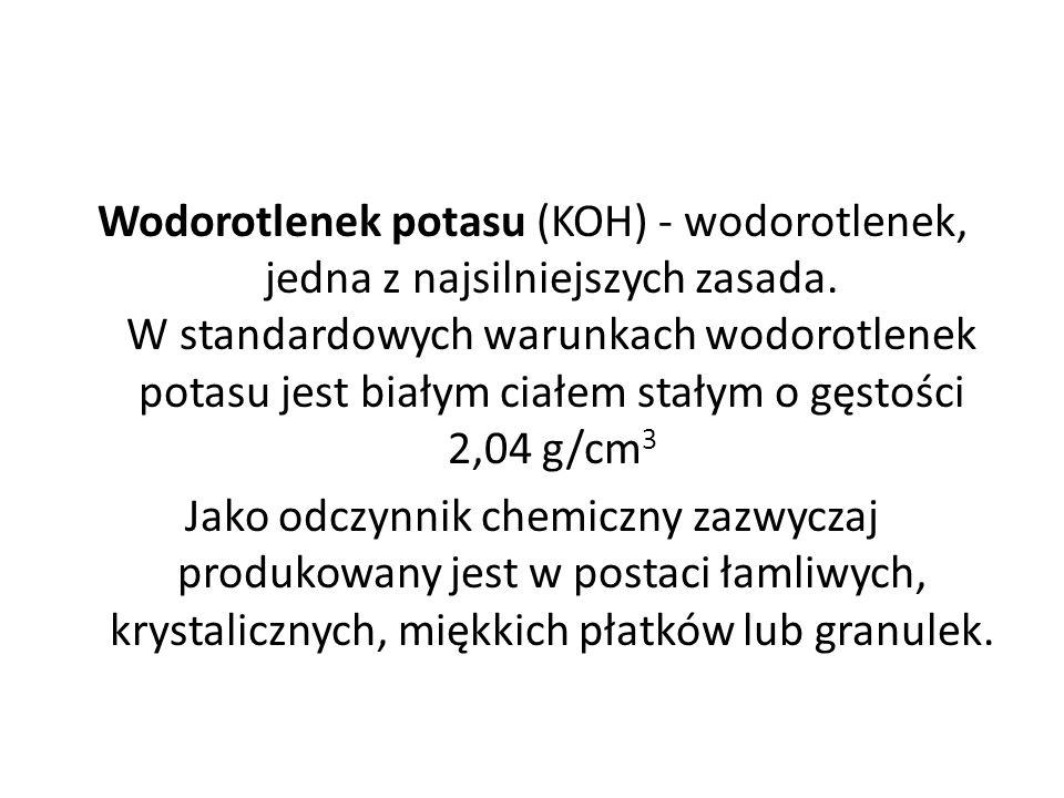 Wodorotlenek potasu (KOH) - wodorotlenek, jedna z najsilniejszych zasada.