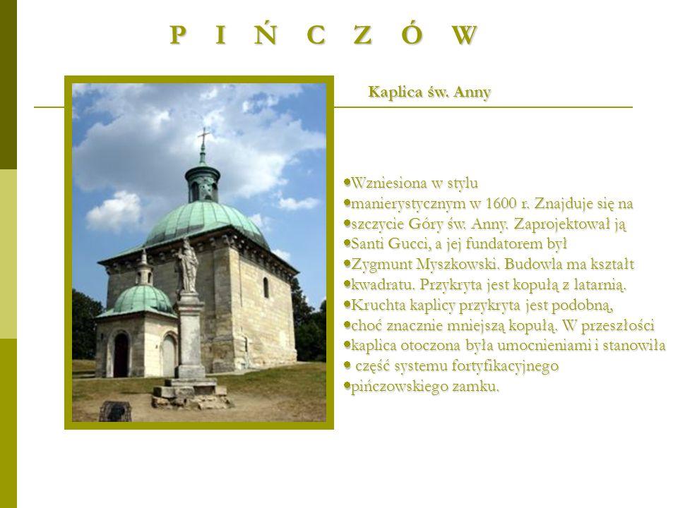 P I Ń C Z Ó W Wzniesiona w stylu Wzniesiona w stylu manierystycznym w 1600 r. Znajduje się na manierystycznym w 1600 r. Znajduje się na szczycie Góry