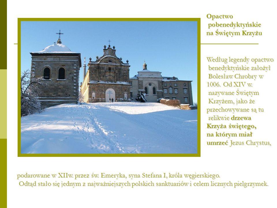 Opactwo pobenedyktyńskie pobenedyktyńskie na Świętym Krzyżu Według legendy opactwo benedyktyńskie założył benedyktyńskie założył Bolesław Chrobry w Bo