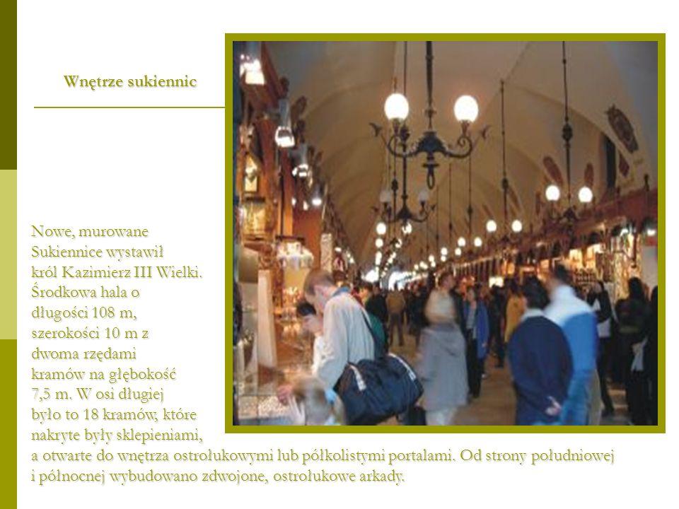Wnętrze sukiennic Nowe, murowane Sukiennice wystawił król Kazimierz III Wielki. Środkowa hala o długości 108 m, szerokości 10 m z dwoma rzędami kramów