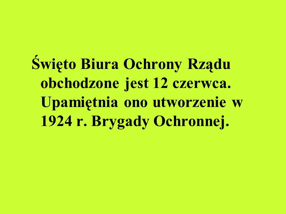 Święto Biura Ochrony Rządu obchodzone jest 12 czerwca. Upamiętnia ono utworzenie w 1924 r. Brygady Ochronnej.
