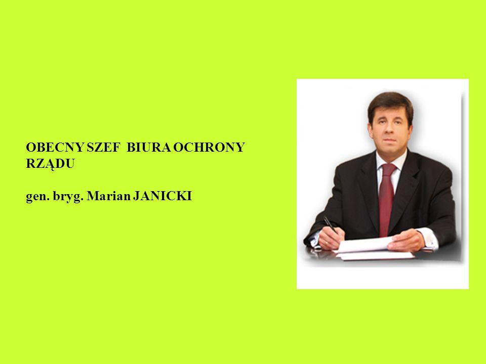 OBECNY SZEF BIURA OCHRONY RZĄDU gen. bryg. Marian JANICKI