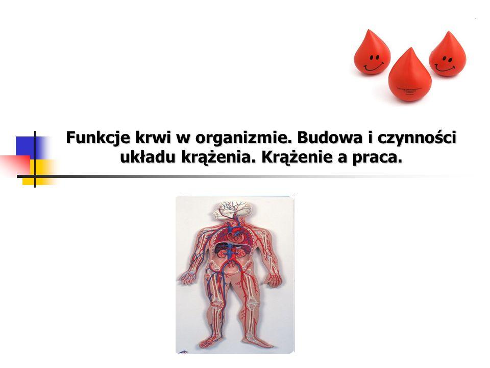 Funkcje krwi w organizmie. Budowa i czynności układu krążenia.Krążenie a praca. Funkcje krwi w organizmie. Budowa i czynności układu krążenia. Krążeni