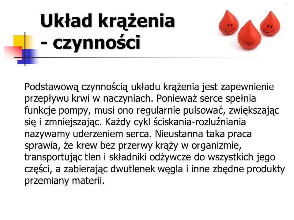 Układ krążenia - czynności Podstawową czynnością układu krążenia jest zapewnienie przepływu krwi w naczyniach. Ponieważ serce spełnia funkcje pompy, m