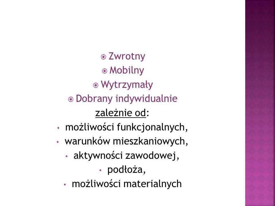 Zwrotny Mobilny Wytrzymały Dobrany indywidualnie zależnie od: możliwości funkcjonalnych, warunków mieszkaniowych, aktywności zawodowej, podłoża, możli